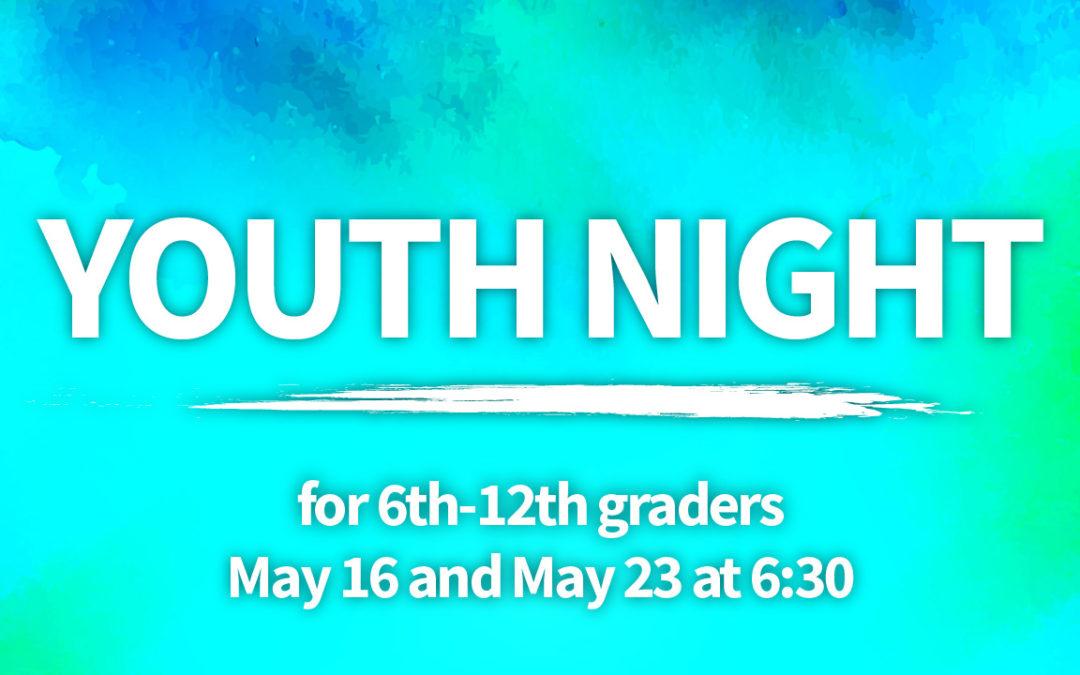 Youth Night May 16 and May 23